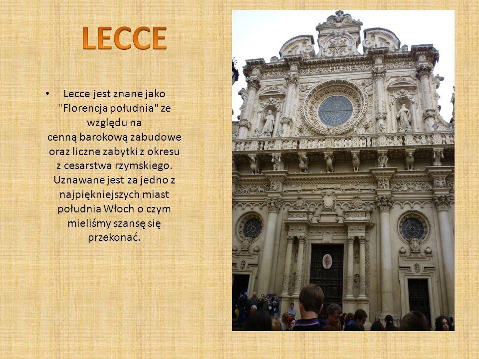 Lecce jest znane jako Florencja południa ze względu na cenną barokową zabudowe oraz liczne zabytki z okresu z cesarstwa rzymskiego.