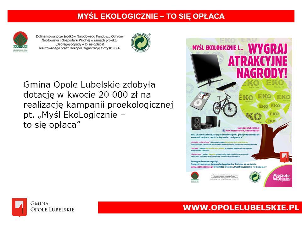 MYŚL EKOLOGICZNIE – TO SIĘ OPŁACA WWW.OPOLELUBELSKIE.PL Gmina Opole Lubelskie zdobyła dotację w kwocie 20 000 zł na realizację kampanii proekologicznej pt.
