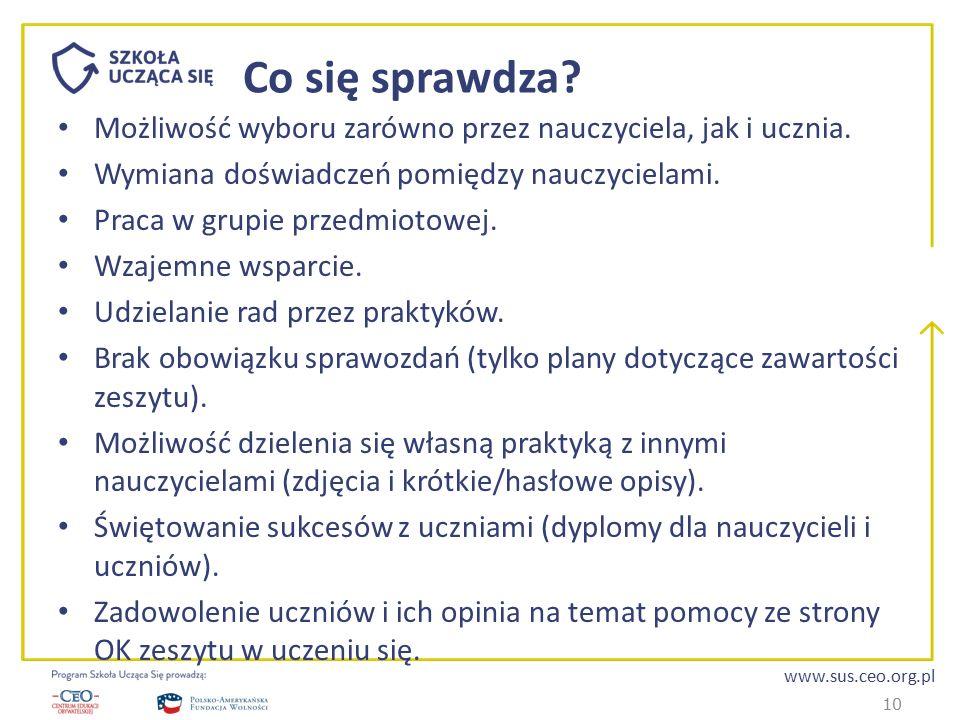 www.sus.ceo.org.pl Co się sprawdza? Możliwość wyboru zarówno przez nauczyciela, jak i ucznia. Wymiana doświadczeń pomiędzy nauczycielami. Praca w grup