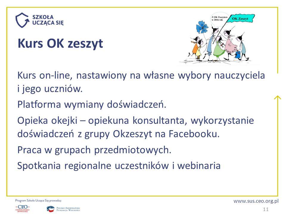 www.sus.ceo.org.pl Kurs OK zeszyt Kurs on-line, nastawiony na własne wybory nauczyciela i jego uczniów. Platforma wymiany doświadczeń. Opieka okejki –