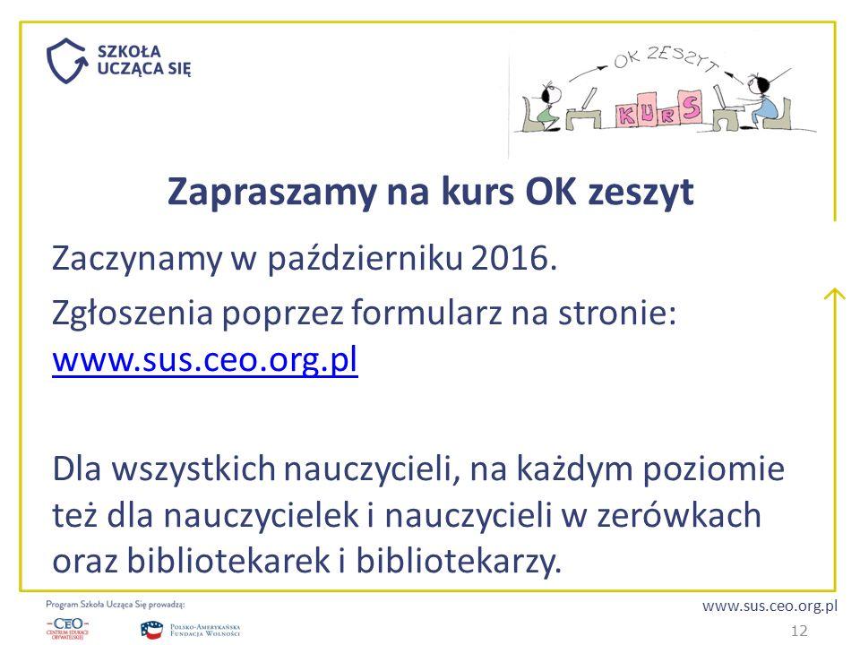 www.sus.ceo.org.pl Zapraszamy na kurs OK zeszyt Zaczynamy w październiku 2016. Zgłoszenia poprzez formularz na stronie: www.sus.ceo.org.pl www.sus.ceo