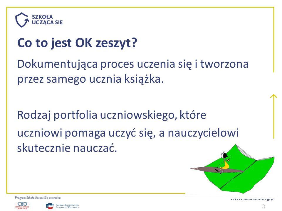 www.sus.ceo.org.pl Co to jest OK zeszyt? Dokumentująca proces uczenia się i tworzona przez samego ucznia książka. Rodzaj portfolia uczniowskiego, któr