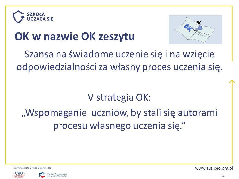 www.sus.ceo.org.pl OK w nazwie OK zeszytu Szansa na świadome uczenie się i na wzięcie odpowiedzialności za własny proces uczenia się. V strategia OK: