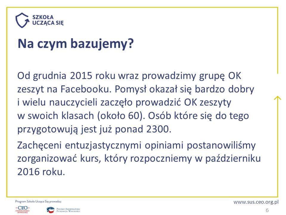 www.sus.ceo.org.pl Na czym bazujemy? Od grudnia 2015 roku wraz prowadzimy grupę OK zeszyt na Facebooku. Pomysł okazał się bardzo dobry i wielu nauczyc
