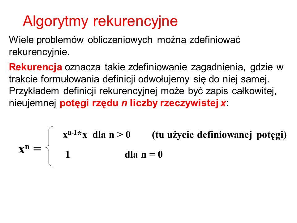Algorytmy rekurencyjne Wiele problemów obliczeniowych można zdefiniować rekurencyjnie. Rekurencja oznacza takie zdefiniowanie zagadnienia, gdzie w tra