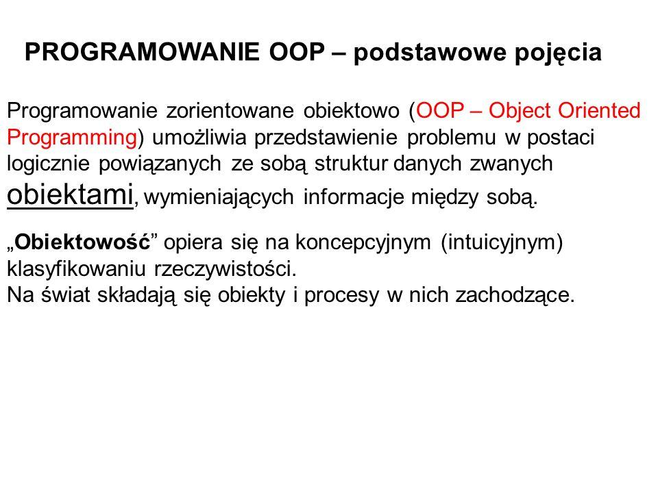 Programowanie zorientowane obiektowo (OOP – Object Oriented Programming) umożliwia przedstawienie problemu w postaci logicznie powiązanych ze sobą str