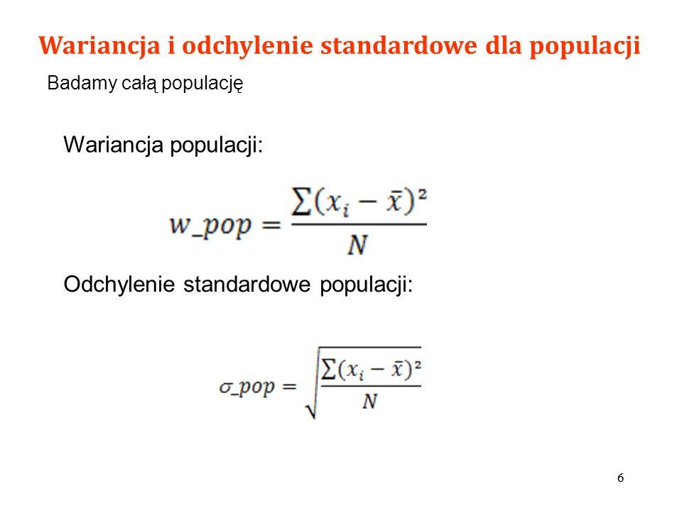66 Odchylenie standardowe populacji: Wariancja i odchylenie standardowe dla populacji Badamy całą populację Wariancja populacji: