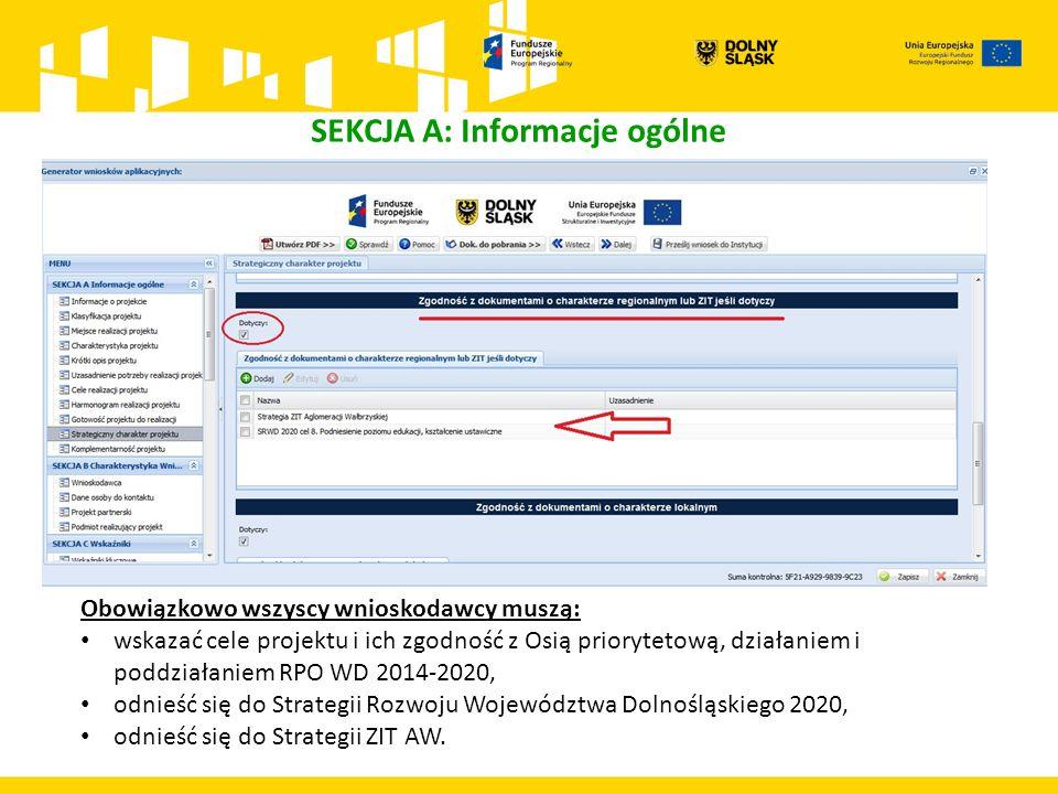 SEKCJA A: Informacje ogólne Obowiązkowo wszyscy wnioskodawcy muszą: wskazać cele projektu i ich zgodność z Osią priorytetową, działaniem i poddziałaniem RPO WD 2014-2020, odnieść się do Strategii Rozwoju Województwa Dolnośląskiego 2020, odnieść się do Strategii ZIT AW.