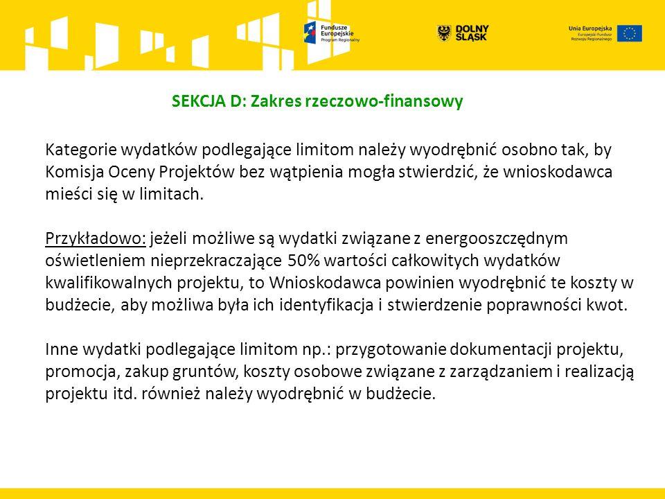 SEKCJA D: Zakres rzeczowo-finansowy Kategorie wydatków podlegające limitom należy wyodrębnić osobno tak, by Komisja Oceny Projektów bez wątpienia mogła stwierdzić, że wnioskodawca mieści się w limitach.