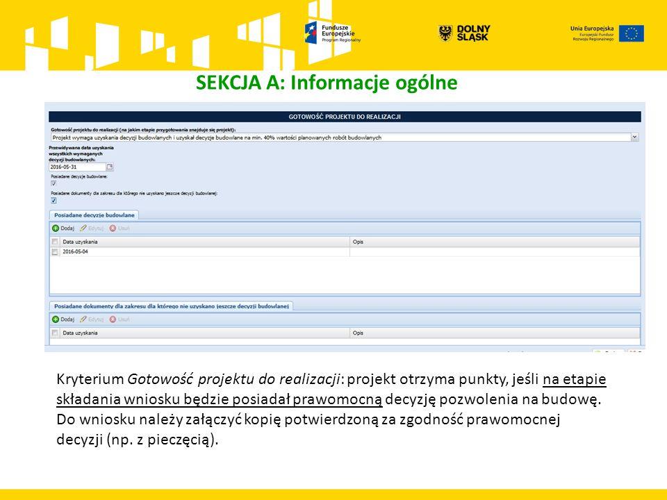 SEKCJA A: Informacje ogólne Kryterium Gotowość projektu do realizacji: projekt otrzyma punkty, jeśli na etapie składania wniosku będzie posiadał prawo