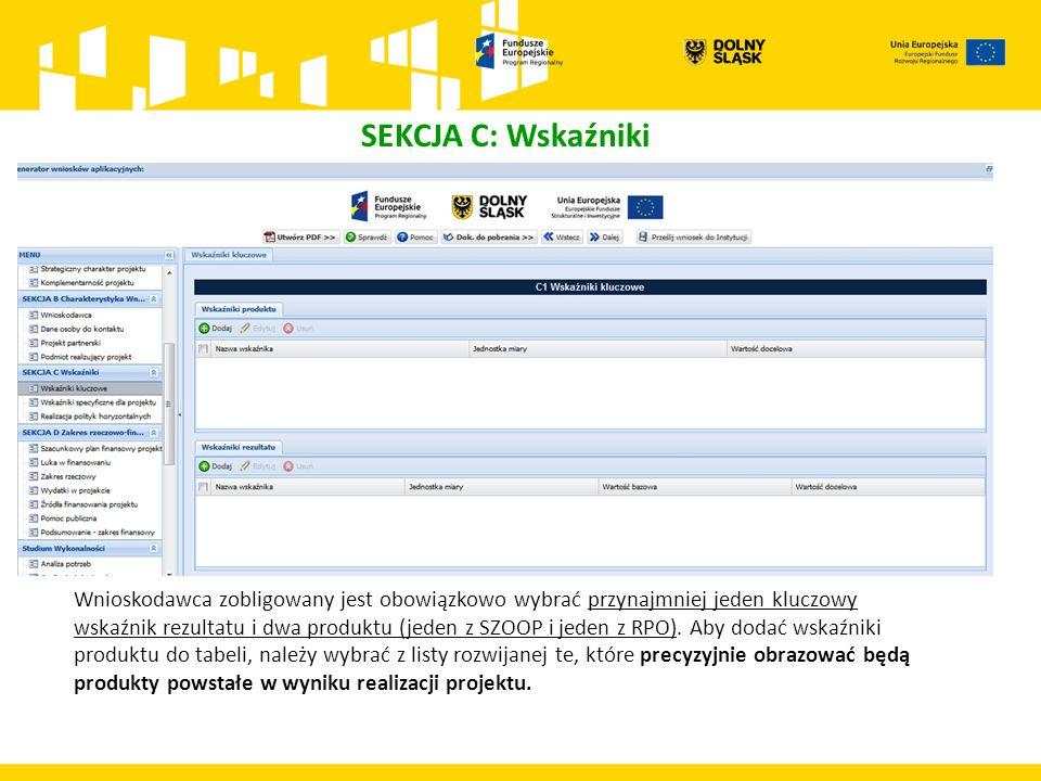 SEKCJA C: Wskaźniki Wnioskodawca zobligowany jest obowiązkowo wybrać przynajmniej jeden kluczowy wskaźnik rezultatu i dwa produktu (jeden z SZOOP i je