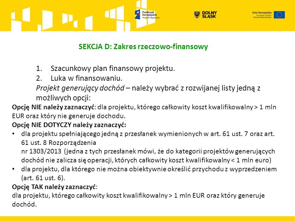 SEKCJA D: Zakres rzeczowo-finansowy 1.Szacunkowy plan finansowy projektu. 2.Luka w finansowaniu. Projekt generujący dochód – należy wybrać z rozwijane