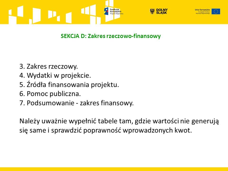 SEKCJA D: Zakres rzeczowo-finansowy 3. Zakres rzeczowy. 4. Wydatki w projekcie. 5. Źródła finansowania projektu. 6. Pomoc publiczna. 7. Podsumowanie -