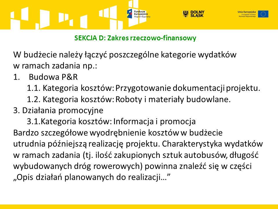 W budżecie należy łączyć poszczególne kategorie wydatków w ramach zadania np.: 1.Budowa P&R 1.1. Kategoria kosztów: Przygotowanie dokumentacji projekt