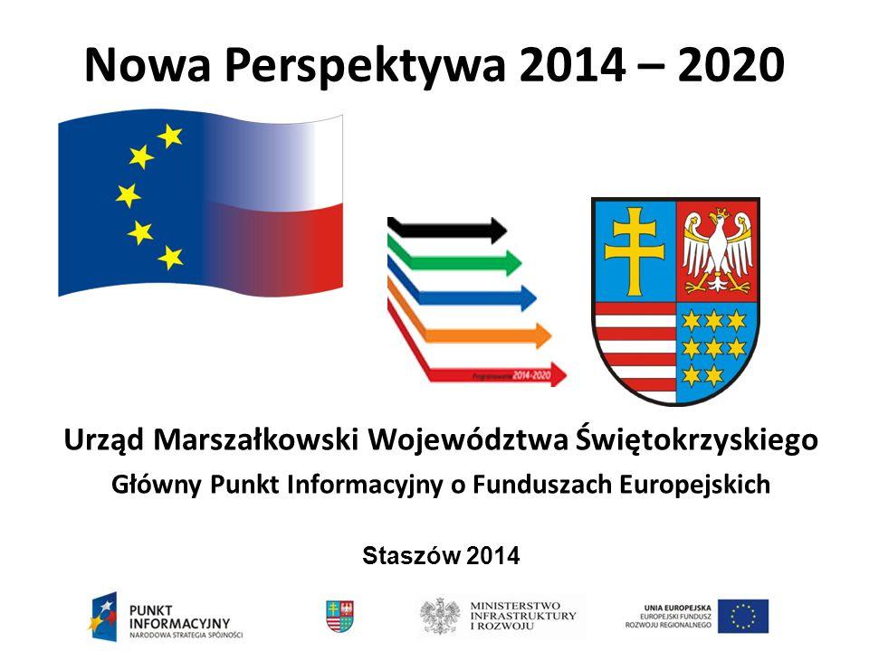 Nowa Perspektywa 2014 – 2020 Urząd Marszałkowski Województwa Świętokrzyskiego Główny Punkt Informacyjny o Funduszach Europejskich Staszów 2014