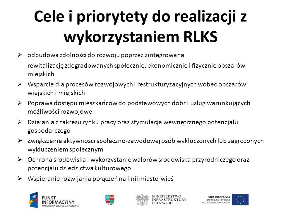 Cele i priorytety do realizacji z wykorzystaniem RLKS  odbudowa zdolności do rozwoju poprzez zintegrowaną rewitalizację zdegradowanych społecznie, ekonomicznie i fizycznie obszarów miejskich  Wsparcie dla procesów rozwojowych i restrukturyzacyjnych wobec obszarów wiejskich i miejskich  Poprawa dostępu mieszkańców do podstawowych dóbr i usług warunkujących możliwości rozwojowe  Działania z zakresu rynku pracy oraz stymulacja wewnętrznego potencjału gospodarczego  Zwiększenie aktywności społeczno-zawodowej osób wykluczonych lub zagrożonych wykluczeniem społecznym  Ochrona środowiska i wykorzystanie walorów środowiska przyrodniczego oraz potencjału dziedzictwa kulturowego  Wspieranie rozwijania połączeń na linii miasto-wieś