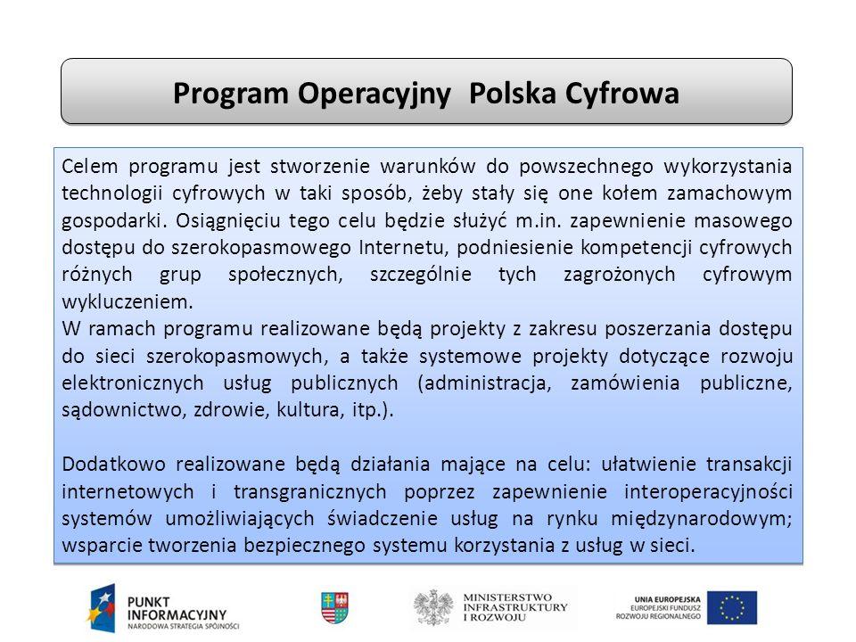 Program Operacyjny Polska Cyfrowa Celem programu jest stworzenie warunków do powszechnego wykorzystania technologii cyfrowych w taki sposób, żeby stały się one kołem zamachowym gospodarki.