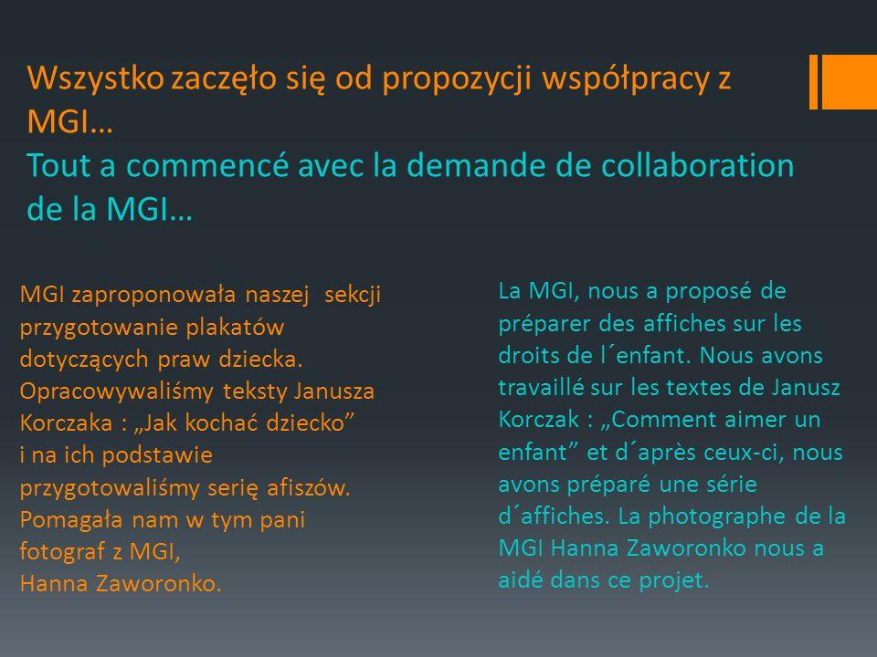 Wszystko zaczęło się od propozycji współpracy z MGI… Tout a commencé avec la demande de collaboration de la MGI… MGI zaproponowała naszej sekcji przygotowanie plakatów dotyczących praw dziecka.