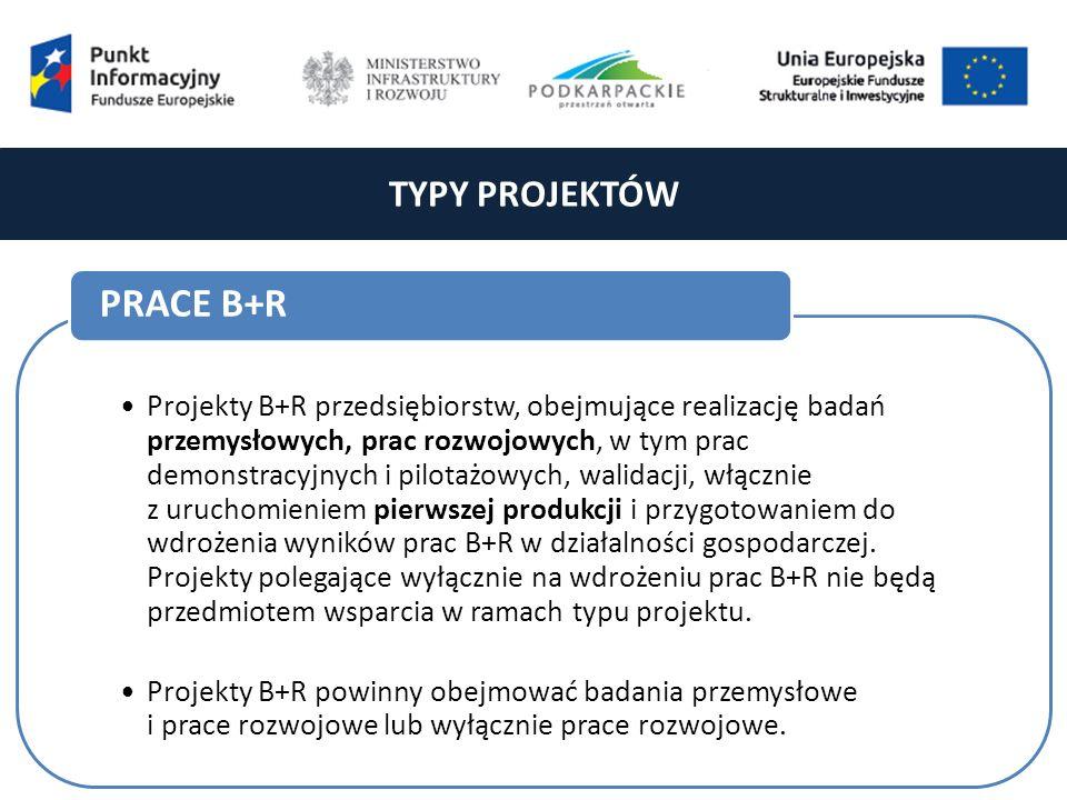 TYPY PROJEKTÓW Projekty B+R przedsiębiorstw, obejmujące realizację badań przemysłowych, prac rozwojowych, w tym prac demonstracyjnych i pilotażowych, walidacji, włącznie z uruchomieniem pierwszej produkcji i przygotowaniem do wdrożenia wyników prac B+R w działalności gospodarczej.