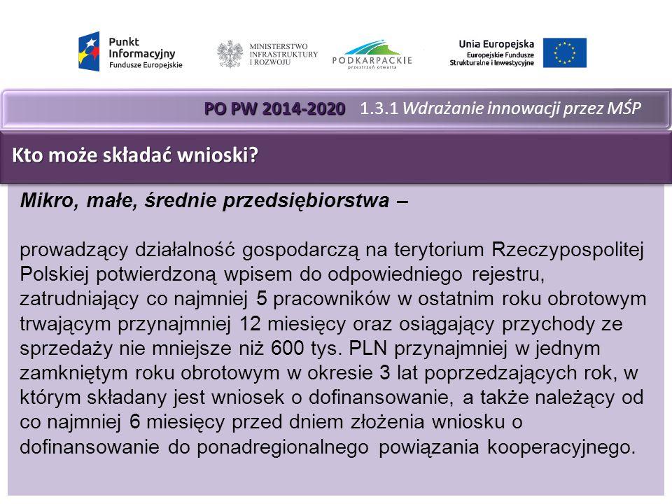 PO PW 2014-2020 PO PW 2014-2020 1.3.1 Wdrażanie innowacji przez MŚP Kto może składać wnioski.