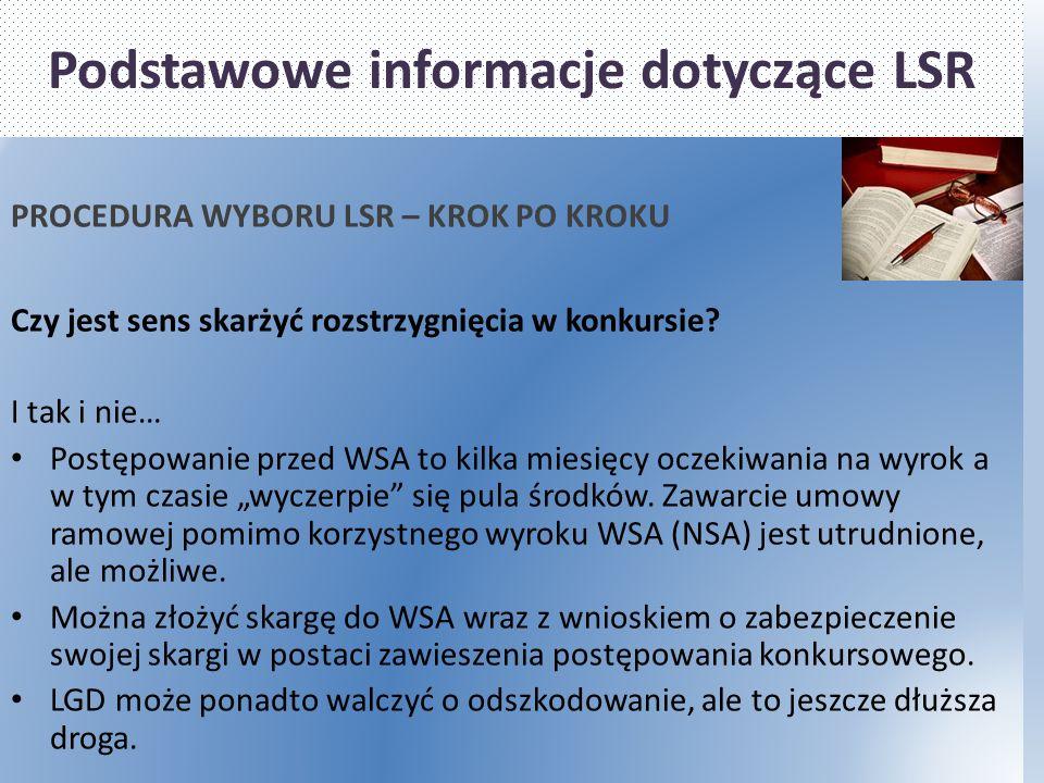 Podstawowe informacje dotyczące LSR PROCEDURA WYBORU LSR – KROK PO KROKU Czy jest sens skarżyć rozstrzygnięcia w konkursie.