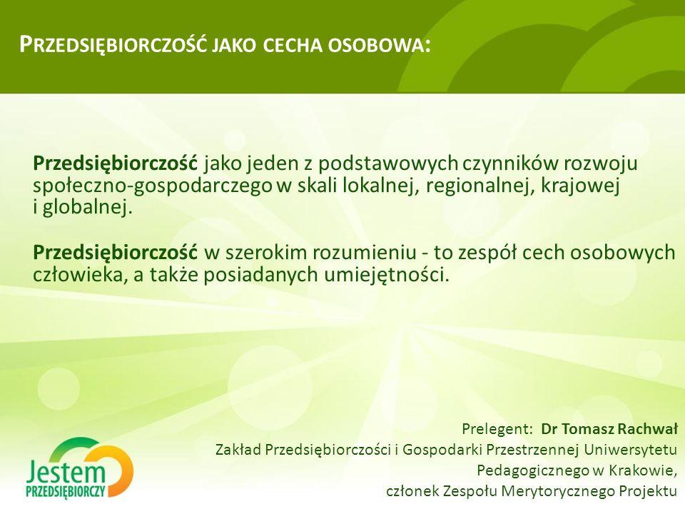 P RZEDSIĘBIORCZOŚĆ JAKO CECHA OSOBOWA : Przedsiębiorczość jako jeden z podstawowych czynników rozwoju społeczno-gospodarczego w skali lokalnej, regionalnej, krajowej i globalnej.