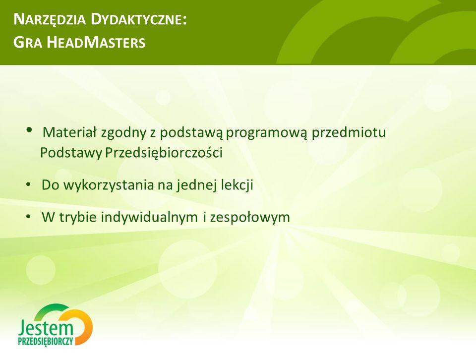 N ARZĘDZIA D YDAKTYCZNE : G RA H EAD M ASTERS Materiał zgodny z podstawą programową przedmiotu Podstawy Przedsiębiorczości Do wykorzystania na jednej lekcji W trybie indywidualnym i zespołowym