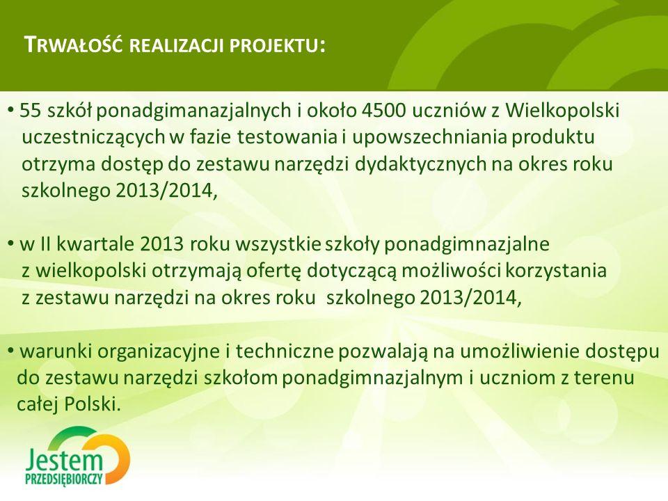 T RWAŁOŚĆ REALIZACJI PROJEKTU : 55 szkół ponadgimanazjalnych i około 4500 uczniów z Wielkopolski uczestniczących w fazie testowania i upowszechniania