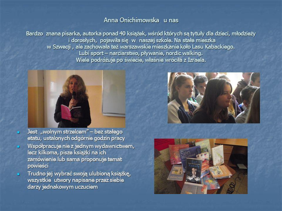 Anna Onichimowska u nas Bardzo znana pisarka, autorka ponad 40 książek, wśród których są tytuły dla dzieci, młodzieży i dorosłych, pojawiła się w nasz