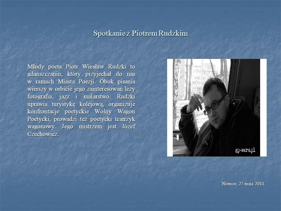 Spotkanie z Piotrem Rudzkim Młody poeta Piotr Wiesław Rudzki to gdańszczanin, który przyjechał do nas w ramach Miasta Poezji. Obok pisania wierszy w o