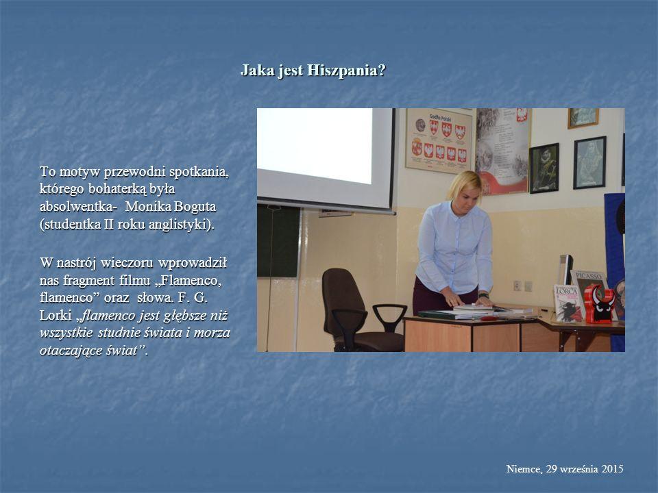 Jaka jest Hiszpania? To motyw przewodni spotkania, którego bohaterką była absolwentka- Monika Boguta (studentka II roku anglistyki). W nastrój wieczor