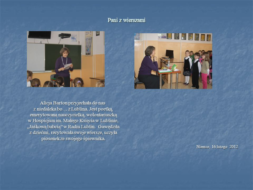 Pani z wierszami Alicja Barton przyjechała do nas z niedaleka bo… z Lublina. Jest poetką, emerytowaną nauczycielką, wolontariuszką w Hospicjum im. Mał
