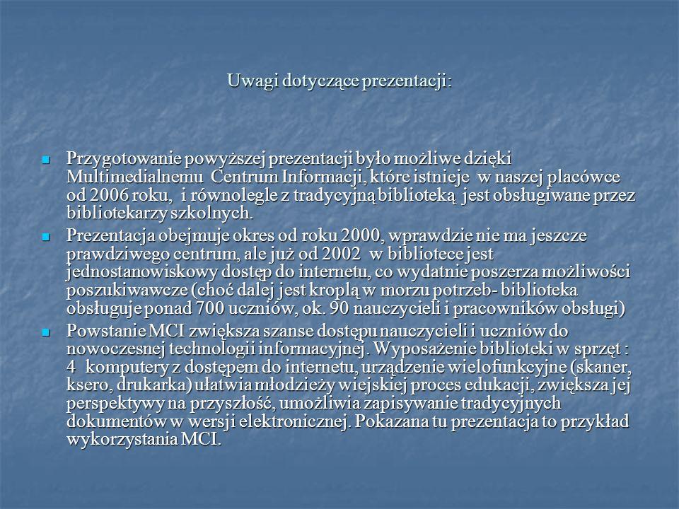 Uwagi dotyczące prezentacji: Przygotowanie powyższej prezentacji było możliwe dzięki Multimedialnemu Centrum Informacji, które istnieje w naszej placó