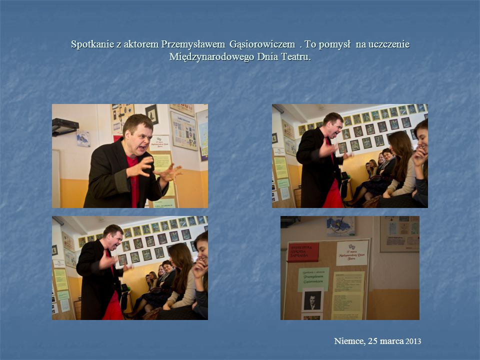 Spotkanie z aktorem Przemysławem Gąsiorowiczem. To pomysł na uczczenie Międzynarodowego Dnia Teatru. Niemce, 25 marca 2013
