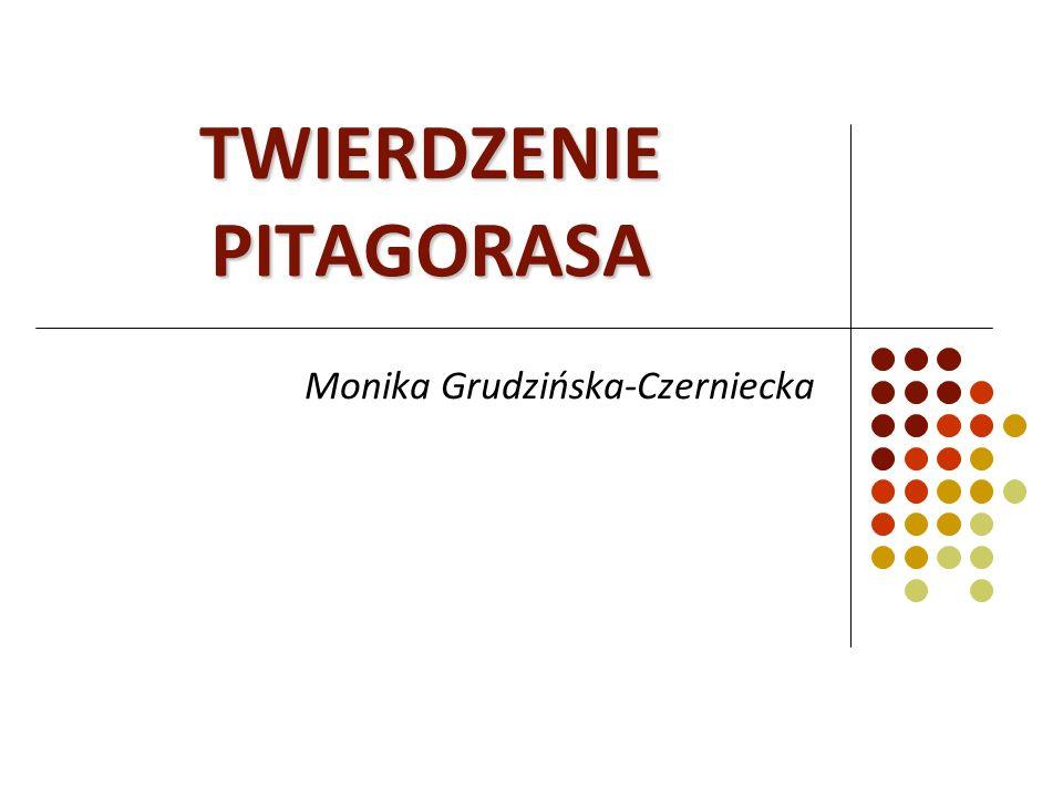 TWIERDZENIE PITAGORASA Monika Grudzińska-Czerniecka