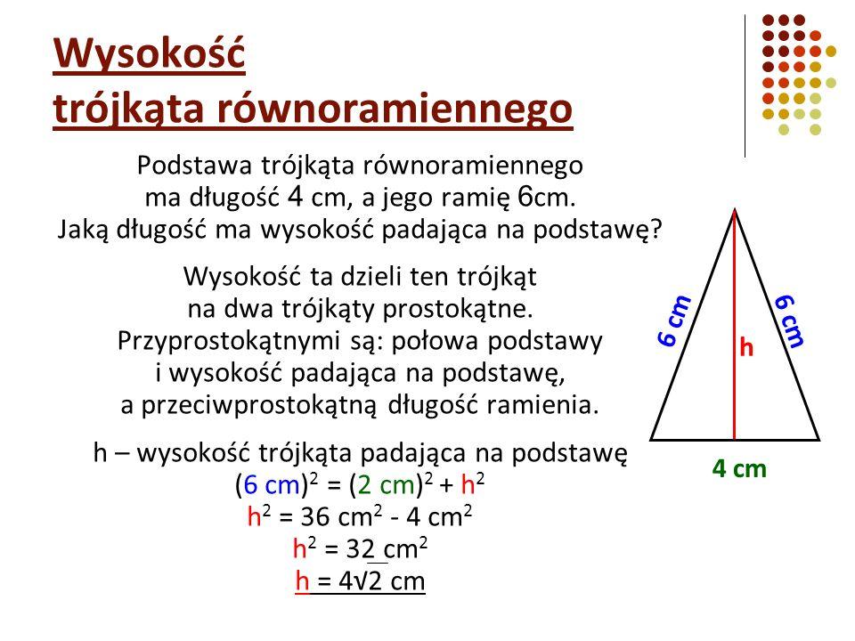 Podstawa trójkąta równoramiennego ma długość 4 cm, a jego ramię 6 cm. Jaką długość ma wysokość padająca na podstawę? Wysokość ta dzieli ten trójkąt na