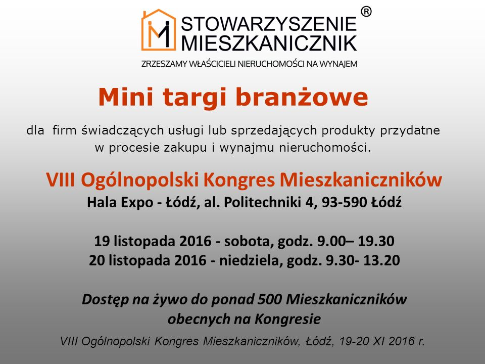 VIII Ogólnopolski Kongres Mieszkaniczników Hala Expo - Łódź, al. Politechniki 4, 93-590 Łódź 19 listopada 2016 - sobota, godz. 9.00– 19.30 20 listopad