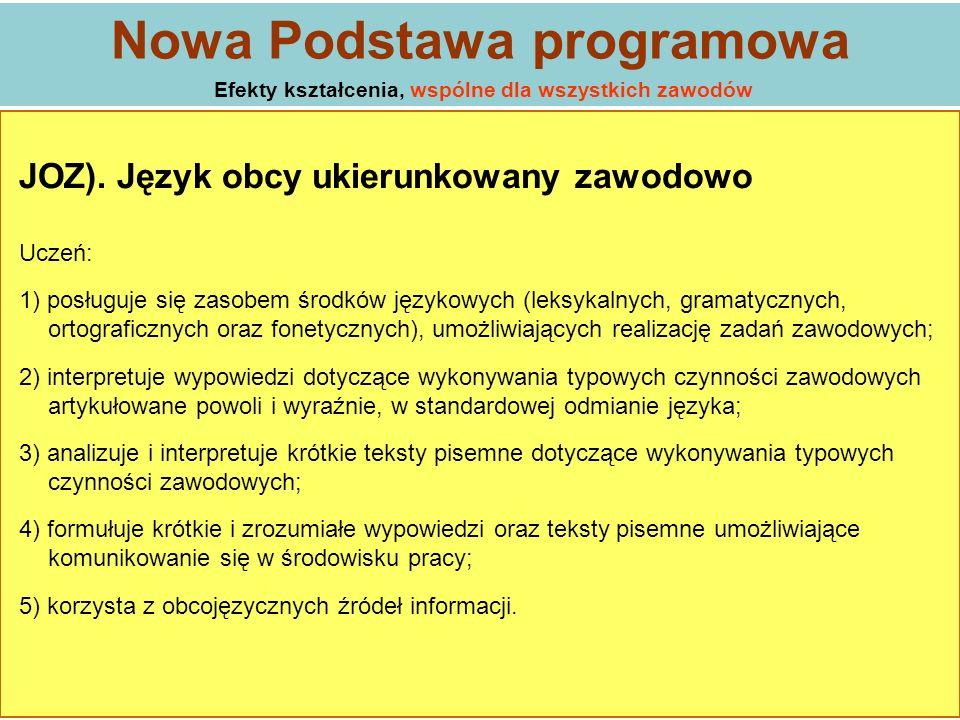 JOZ). Język obcy ukierunkowany zawodowo Uczeń: 1) posługuje się zasobem środków językowych (leksykalnych, gramatycznych, ortograficznych oraz fonetycz