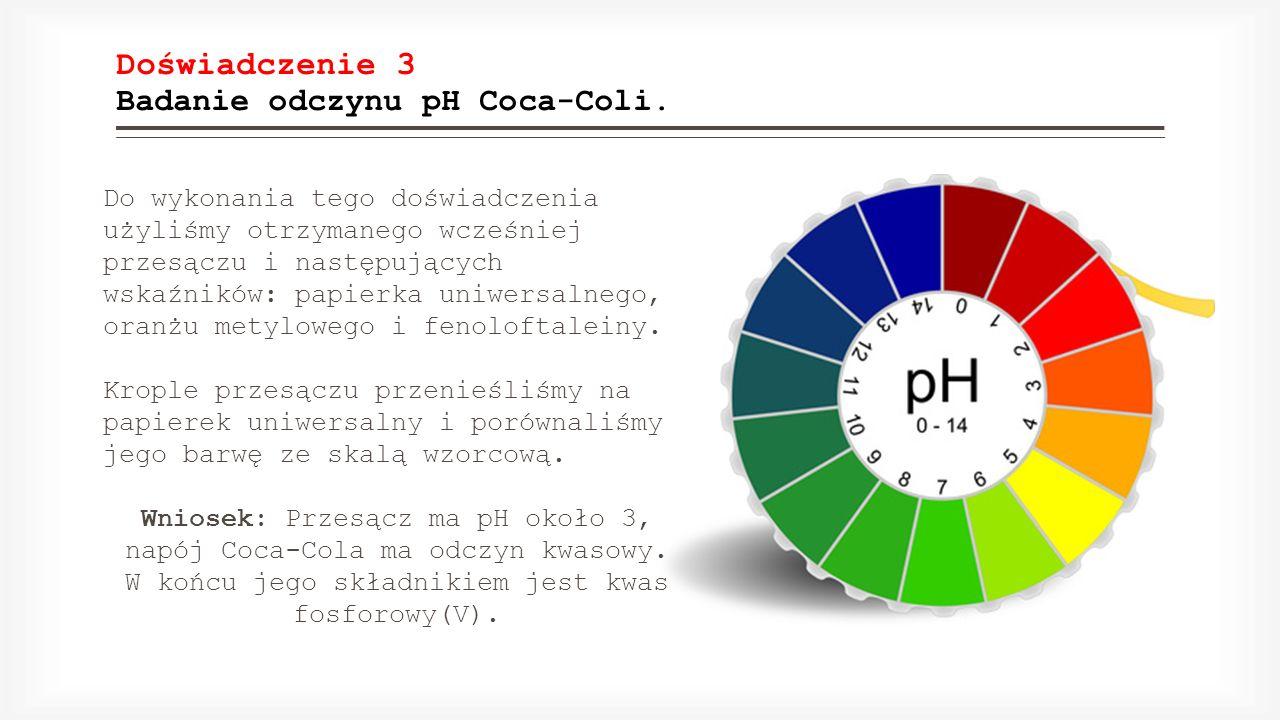 Doświadczenie 3 Badanie odczynu pH Coca-Coli. Do wykonania tego doświadczenia użyliśmy otrzymanego wcześniej przesączu i następujących wskaźników: pap