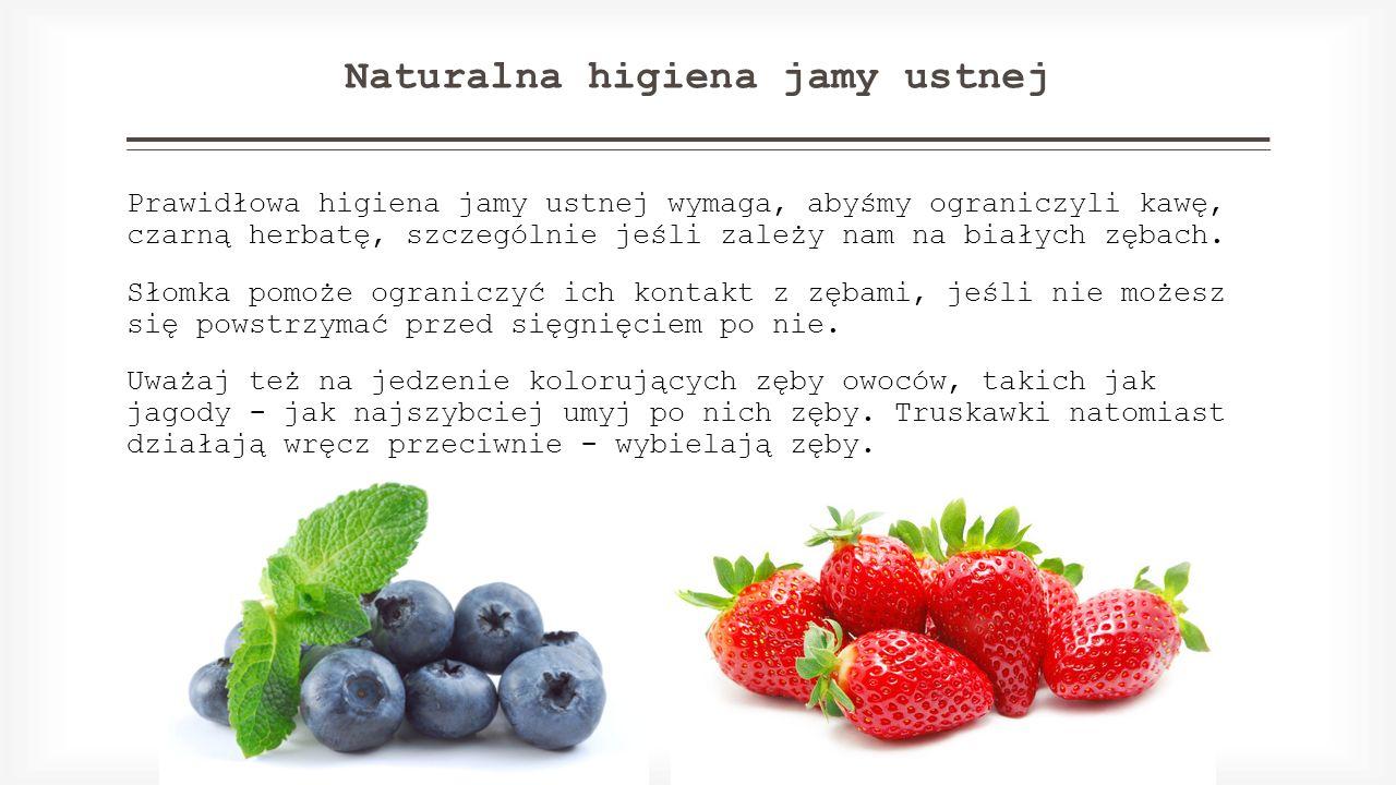 Naturalna higiena jamy ustnej Prawidłowa higiena jamy ustnej wymaga, abyśmy ograniczyli kawę, czarną herbatę, szczególnie jeśli zależy nam na białych