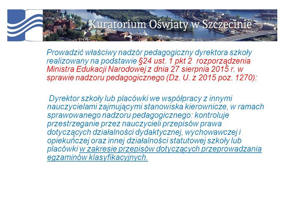 Prowadzić właściwy nadzór pedagogiczny dyrektora szkoły realizowany na podstawie §24 ust.