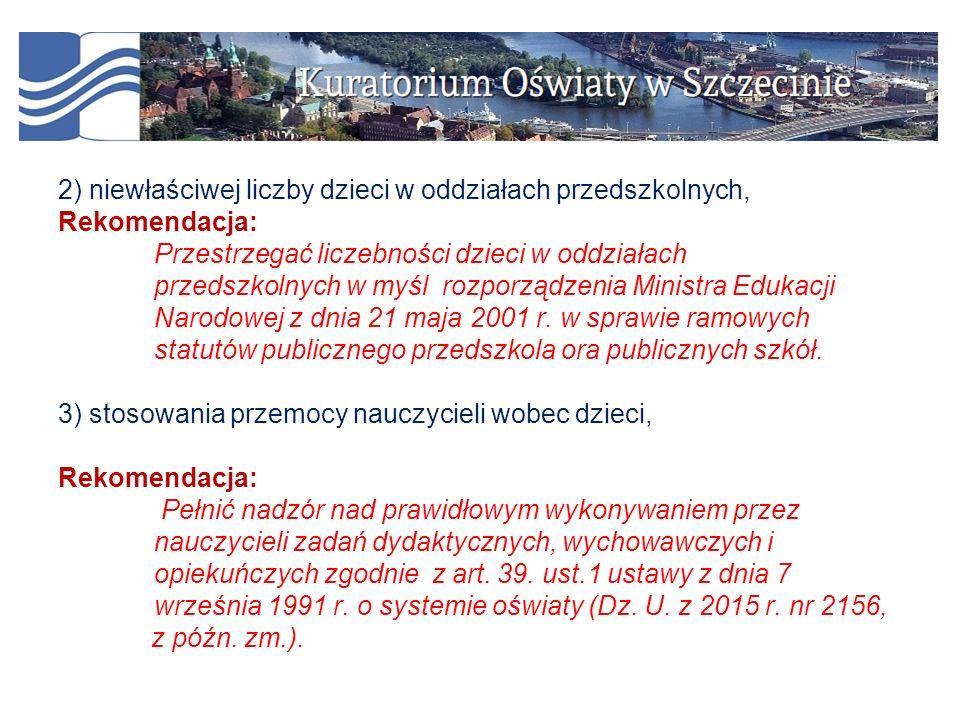 2) niewłaściwej liczby dzieci w oddziałach przedszkolnych, Rekomendacja: Przestrzegać liczebności dzieci w oddziałach przedszkolnych w myśl rozporządzenia Ministra Edukacji Narodowej z dnia 21 maja 2001 r.