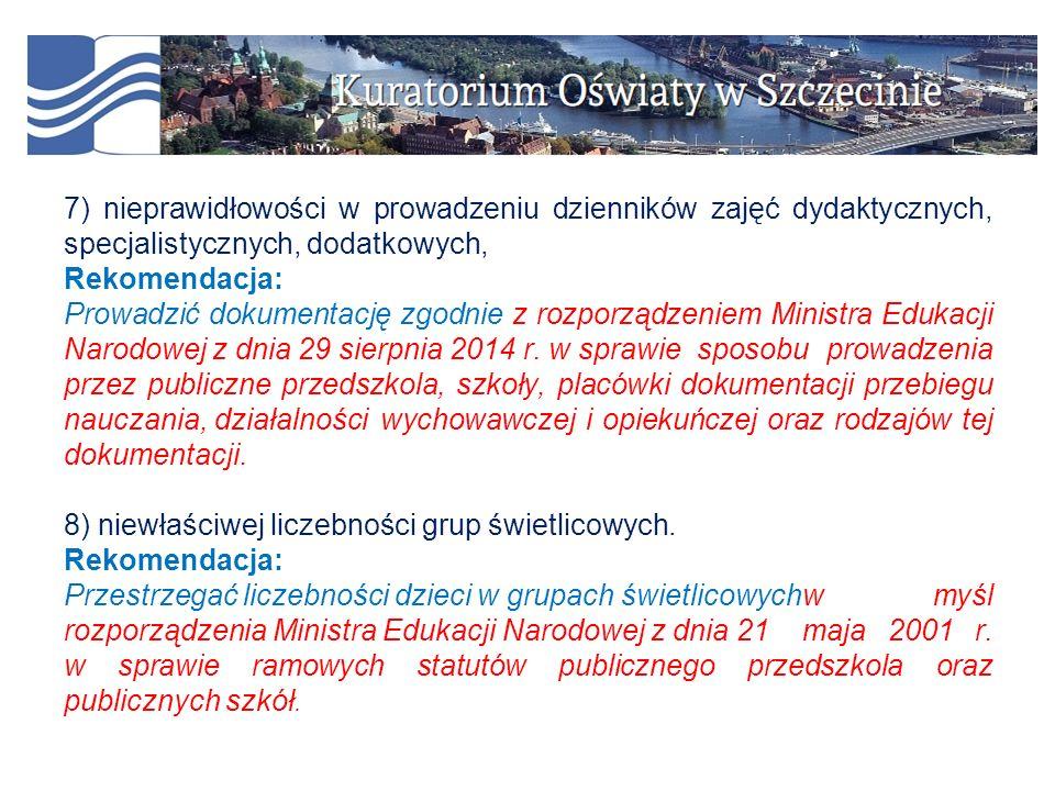 7) nieprawidłowości w prowadzeniu dzienników zajęć dydaktycznych, specjalistycznych, dodatkowych, Rekomendacja: Prowadzić dokumentację zgodnie z rozporządzeniem Ministra Edukacji Narodowej z dnia 29 sierpnia 2014 r.