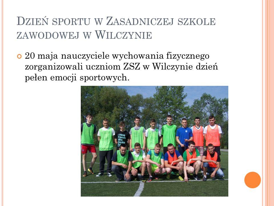 20 maja nauczyciele wychowania fizycznego zorganizowali uczniom ZSZ w Wilczynie dzień pełen emocji sportowych.