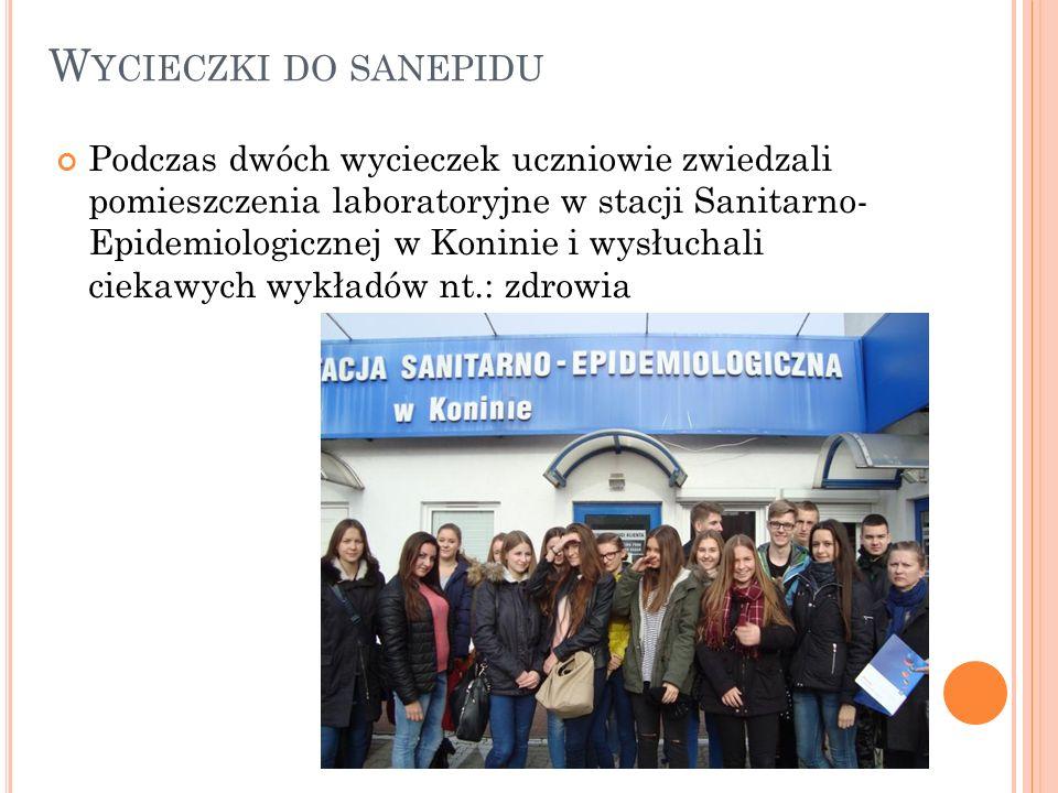 W YCIECZKI DO SANEPIDU Podczas dwóch wycieczek uczniowie zwiedzali pomieszczenia laboratoryjne w stacji Sanitarno- Epidemiologicznej w Koninie i wysłuchali ciekawych wykładów nt.: zdrowia