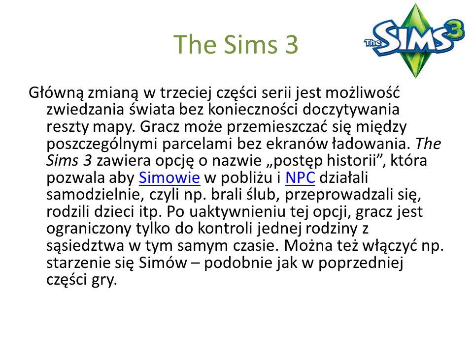 The Sims 3 Główną zmianą w trzeciej części serii jest możliwość zwiedzania świata bez konieczności doczytywania reszty mapy. Gracz może przemieszczać