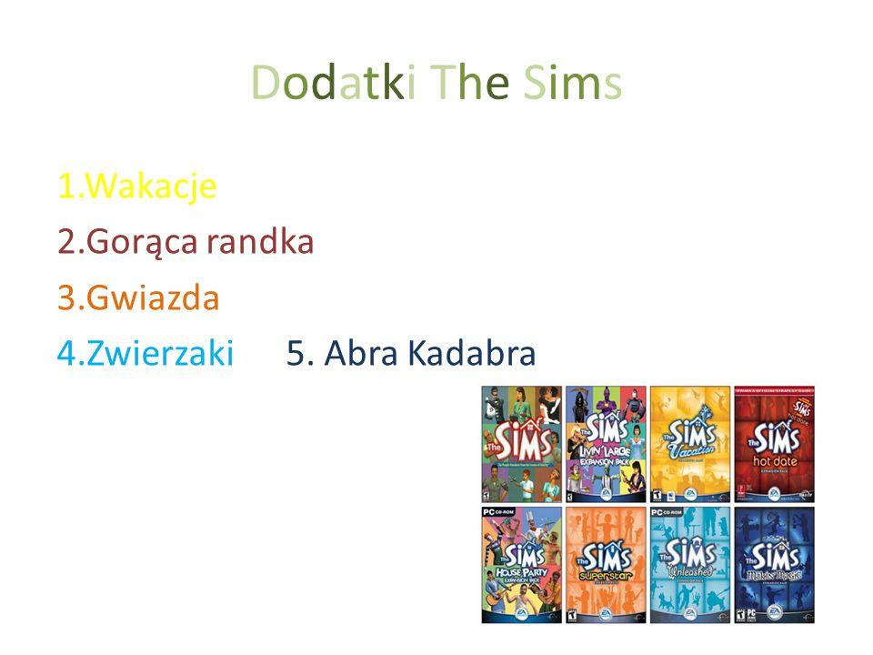 Dodatki The Sims 1.Wakacje 2.Gorąca randka 3.Gwiazda 4.Zwierzaki 5. Abra Kadabra
