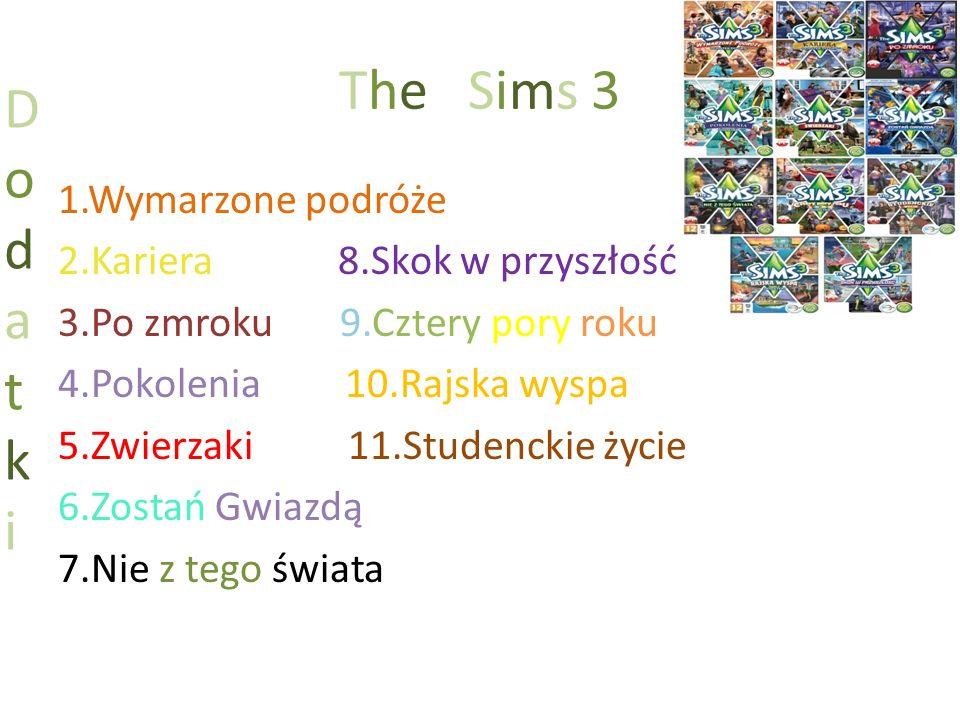 The Sims 3 1.Wymarzone podróże 2.Kariera 8.Skok w przyszłość 3.Po zmroku 9.Cztery pory roku 4.Pokolenia 10.Rajska wyspa 5.Zwierzaki 11.Studenckie życi