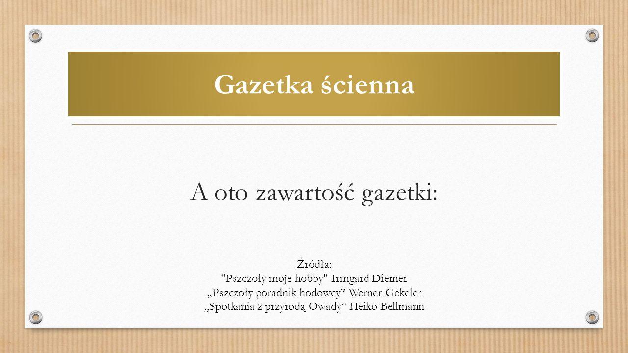 """Gazetka ścienna A oto zawartość gazetki: Źródła: Pszczoły moje hobby Irmgard Diemer """"Pszczoły poradnik hodowcy Werner Gekeler """"Spotkania z przyrodą Owady Heiko Bellmann"""