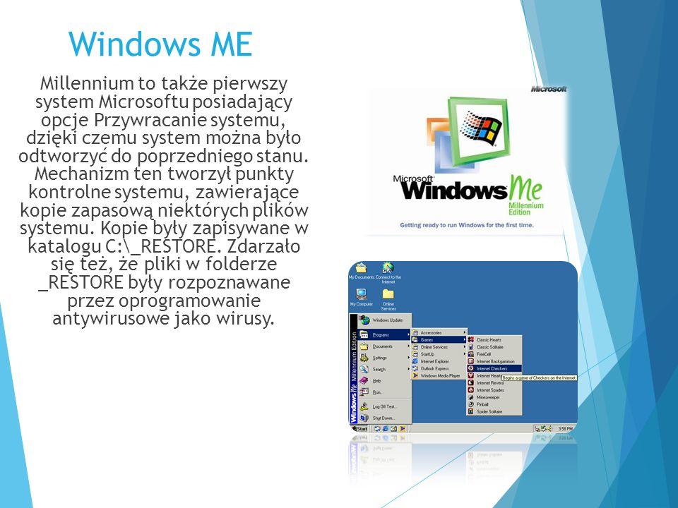 Windows ME Millennium to także pierwszy system Microsoftu posiadający opcje Przywracanie systemu, dzięki czemu system można było odtworzyć do poprzedn